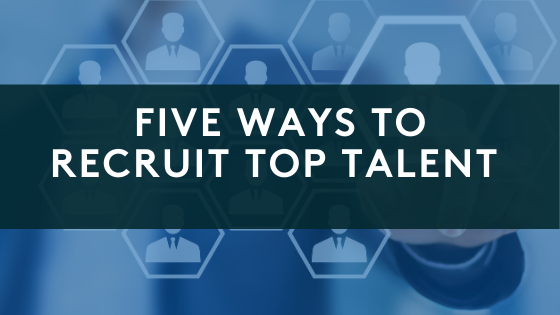 Five Ways to Recruit Top Talent